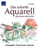 Das schnelle Aquarell skizzieren und malen: Urlaubsgrüße-Glückwünsche-Geschenke - Heinz Lörsch