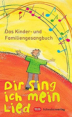 Dir sing ich mein Lied: Das Kinder- und Familiengesangbuch