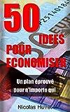 50 idées pour économiser: Un plan éprouvé pour n'importe qui...