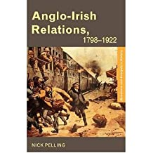 [( Anglo-Irish Relations: 1798-1922 )] [by: Nick Pelling] [Jan-2003]