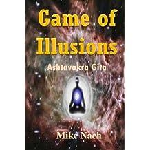 Game of Illusions: Ashtavakra Gita by Mike Nach (2014-10-11)