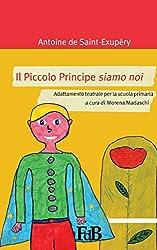 Il Piccolo Principe siamo noi: Adattamento teatrale per la scuola primaria (ABW. Antoine de Saint-Exupéry Vol. 1)