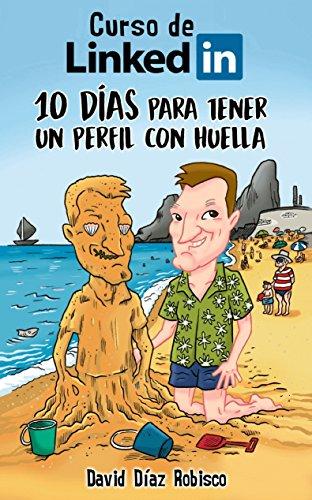 Curso de LinkedIn: 10 días para tener un perfil con huella (Spanish Edition)