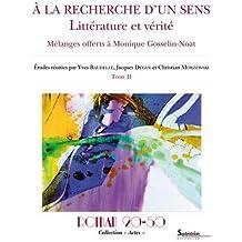 A la recherche d'un sens : littérature et vérité : Mélanges offerts à Monique Gosselin-Noat Tome 2