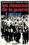 Les Dessous de la guerre 14-18 par Henri Castex A. Andrí© De La Far