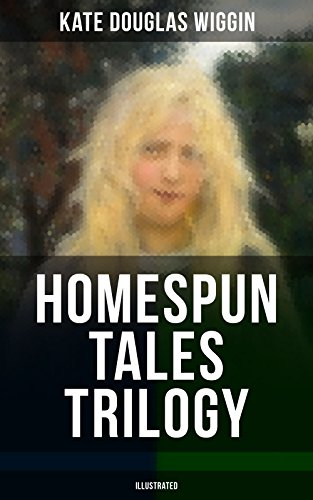 homespun-tales-trilogy-illustrated-rose-o-the-river-the-old-peabody-pew-susanna-and-sue-english-edit