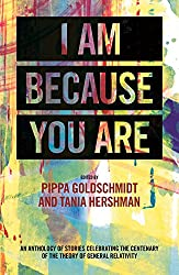 I am Because You are: An Anthology of New Writing Celebrating the Centenary of Einstein's General Theory of Relativity