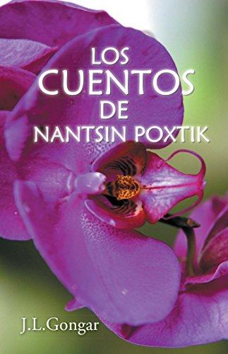 Los Cuentos De Nantsin Poxtik por J.L. Gongar