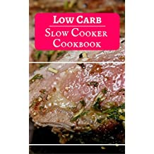 Low Carb Slow Cooker Cookbook: Delicious And Easy Low Carb Slow Cooker Recipes For Burning Fat (Low Carb Crockpot Cookbook Book 2) (English Edition)