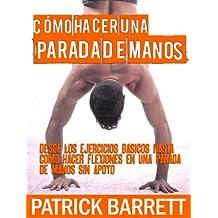 Cómo hacer una parada de manos: Desde los ejercicios básicos hasta las flexiones en parada de manos sin apoyo (Spanish Edition)