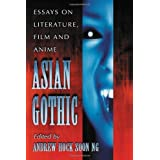 Asian Gothic: Essays on Literature, Film and Anime by Andrew Hock Soon Ng (2008-01-21)
