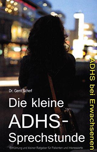 Die kleine ADHS-Sprechstunde: ADHS bei Erwachsenen - Einführung und kleiner Ratgeber für Patienten und Interessierte