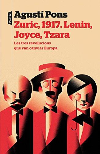 Zuric, 1917. Lenin, Joyce, Tzara: Les tres revolucions que van canviar Europa (P.VISIONS)