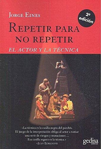 Repetir para no repetir. El actor y la técnica (Arte y acción) por Jorge EINES