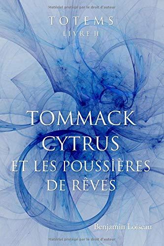 TOTEMS LIVRE II: TOMMACK CYTRUS ET LES POUSSIÈRES DE RÊVES par Benjamin Loiseau