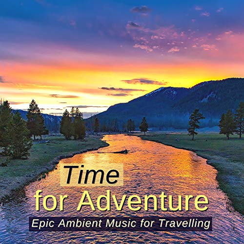Time for Adventure - Epic Ambient Music for Travelling