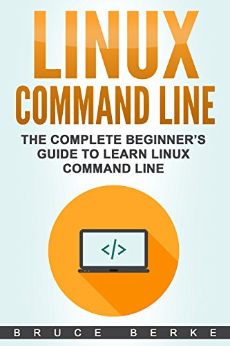 Linux Command Line: The Complete Beginner's Guide To Learn Linux Command Line (Computer Programming) (English Edition)