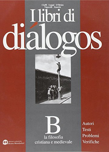 I libri di dialogos: autori, test, problemi, verifiche. Modulo B: La filosofia cristiana e medievale