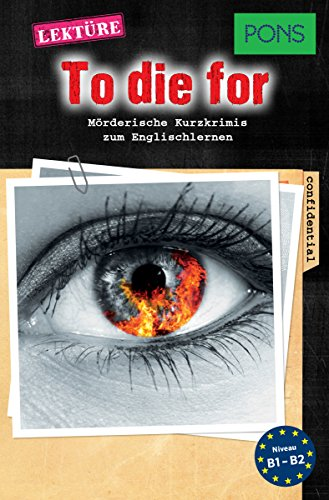 PONS Kurzkrimis: To Die For: Mörderische Kurzkrimis zum Englischlernen (B1/B2) (PONS Mörderische Kurzkrimis Book 2) (English Edition)