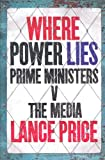Where Power Lies: Prime Ministers V the Media