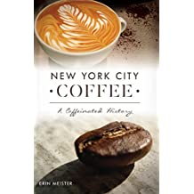 New York City Coffee: A Caffeinated History (American Palate) (English Edition)