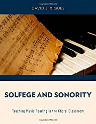 Solfege and Sonority: Teaching Music Reading in the Choral Classroom by David J. Xiques (2014-08-28)