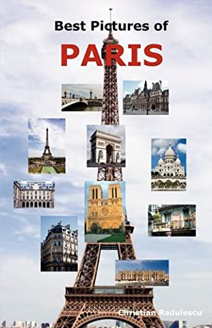 Best Pictures of Paris: Top Tourist Attractions Including the Eiffel Tower, Louvre Museum, Notre Dame Cathedral, Sacre-Coeur Basilica, Arc de Triomphe, the Pantheon, Orsay Museum, City Hall and