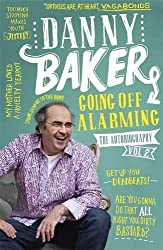 Going Off Alarming: The Autobiography: Vol 2 by Danny Baker (2015-11-19)