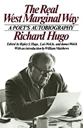 The Real West Marginal Way: A Poet's Autobiography by Richard Hugo (1992-06-17)
