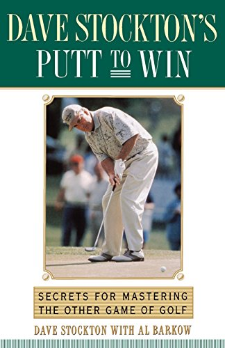 Dave Stockton's Putt to Win: Secrets For Mastering the Other Game of Golf (Al Golf)