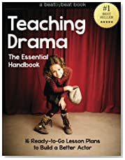 Teaching Drama: The Essential Handbook: 16 Ready-to-Go Lesson Plans to Build a Better Actor