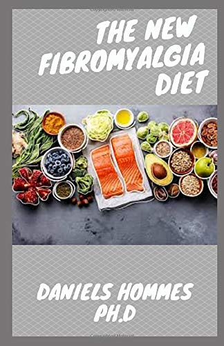 THE NEW FIBROMYALGIA DIET: The FibromyaLgia Nutrient-Packed Meals That Increase Energy, Ease Pain, and Move You Towards Recovery
