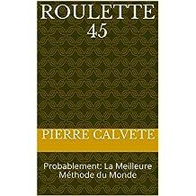 ROULETTE 45: Probablement:  La Meilleure Méthode du Monde