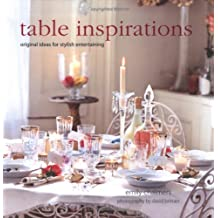 Table Inspirations: Original Ideas For Stylish Entertaining by Emily Chalmers (2005-01-02)