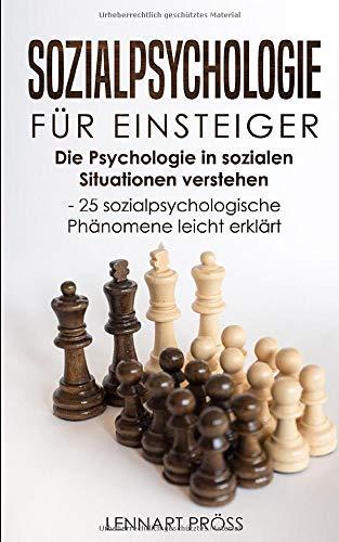 Sozialpsychologie für Einsteiger: Die Psychologie in sozialen Situationen verstehen - 25 sozialpsychologische Effekte leicht erklärt