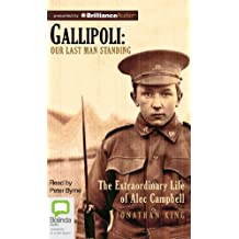Gallipoli: Our Last Man Standing of Alic Campbell