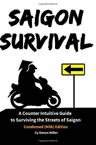 Saigon Survival: A Counter Intuitive Guide to Surviving the Streets of Saigon: Volume 1 (Survival Series)