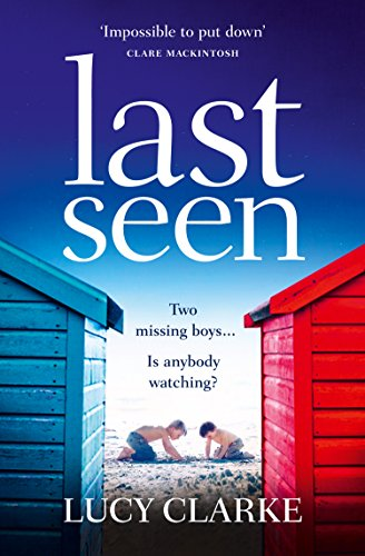 Last Seen: A gripping psychological thriller, full of secrets and twists by [Clarke, Lucy]