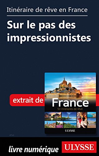 Descargar Libro Itinéraire de rêve en France - Sur le pas des impressionnistes de Collectif