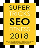 Super Tricks SEO Fitness 2018: Learn the most effective search engine optimization success on Google with smart internet marketing strategies, understanding ... research: wordpress (English Edition)