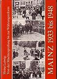 Mainz 1933 - 1948. Von der Machtergreifung bis zur Währungsreform. - Heinz Leiwig