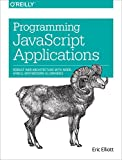 Programming JavaScript Applications: Robust Web Architecture with Node, HTML5, and Modern JS Libraries