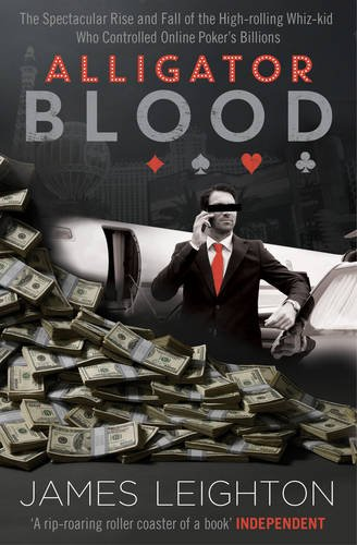 Alligator Blood: The Spectacular Rise and Fall of the High-rolling Whiz-kid who Controlled Online Poker's Billions (Fall Alligator)