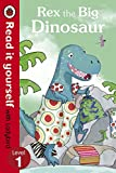 Rex the Big Dinosaur - Read it yourself with Ladybird: Level 1 (Read It Yourself with Ladybird. Level 1. Book Band 5)
