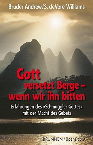 Gott versetzt Berge - wenn wir ihn bitten. Erfahrungen des Schmuggler Gottes mit der Macht des Gebets von Bruder Andrew (1. Juni 2006) Broschiert