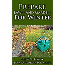Prepare Lawn and Garden for Winter: 5 Steps to Prepare Lawn and Garden for Winter (English Edition)