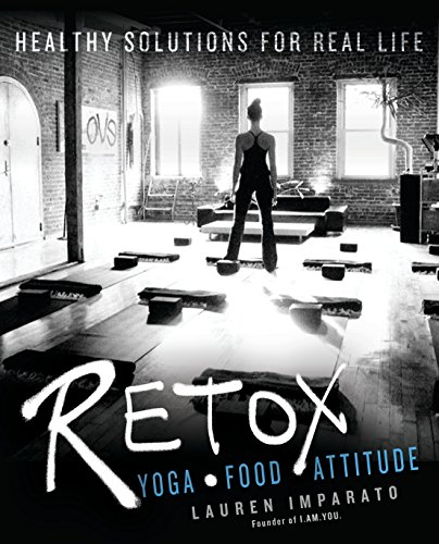 Retox: Yoga * Food * AttitudeHealthy Solutions for Real Life