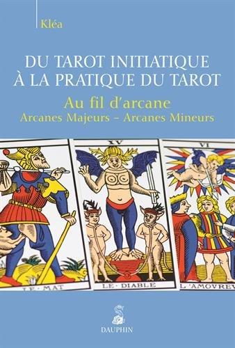 Du tarot initiatique à la pratique du tarot : Au fil d'arcane