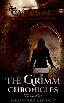 The Grimm Chronicles, Vol. 3 (The Grimm Chronicles Box Set) by [Brosky, Ken, Fontaine, Isabella]