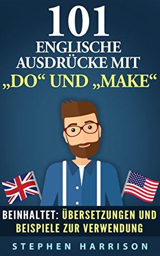 """101 englische Ausdrücke mit """"DO"""" und """"MAKE"""" (101 englische Ausdrücke mit...) Ebook Ielts"""